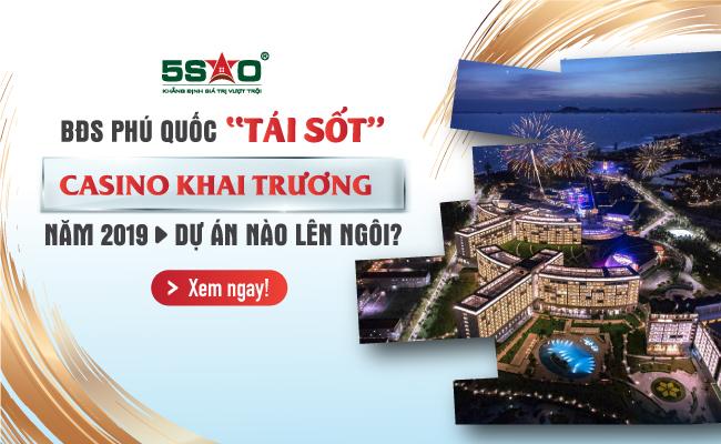 bat-dong-san-phu-quoc-tai-sot-casino-sap-khai-truong-du-an-nao-len-ngoi-2019
